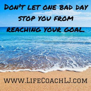 Dont let one bad day